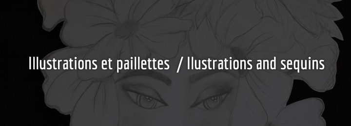 Illustrations et paillettes / Illustrations and sequins