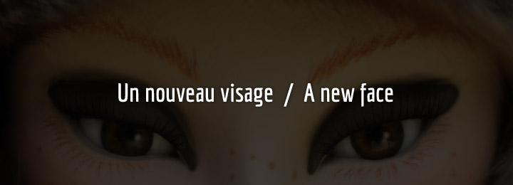 Un nouveau visage / A new face