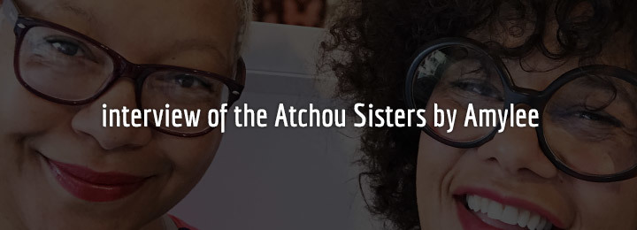 Interview of the Atchou Sisters by Amylee